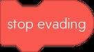 stop evading